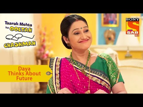 Your Favorite Character | Daya Thinks About Future | Taarak Mehta Ka Ooltah Chashmah