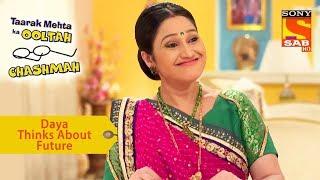 Your Favorite Character | Daya Thinks About Future | Taarak Mehta Ka Ooltah Chashmah