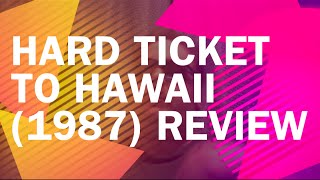 Hard Ticket to Hawaii (1987) Review