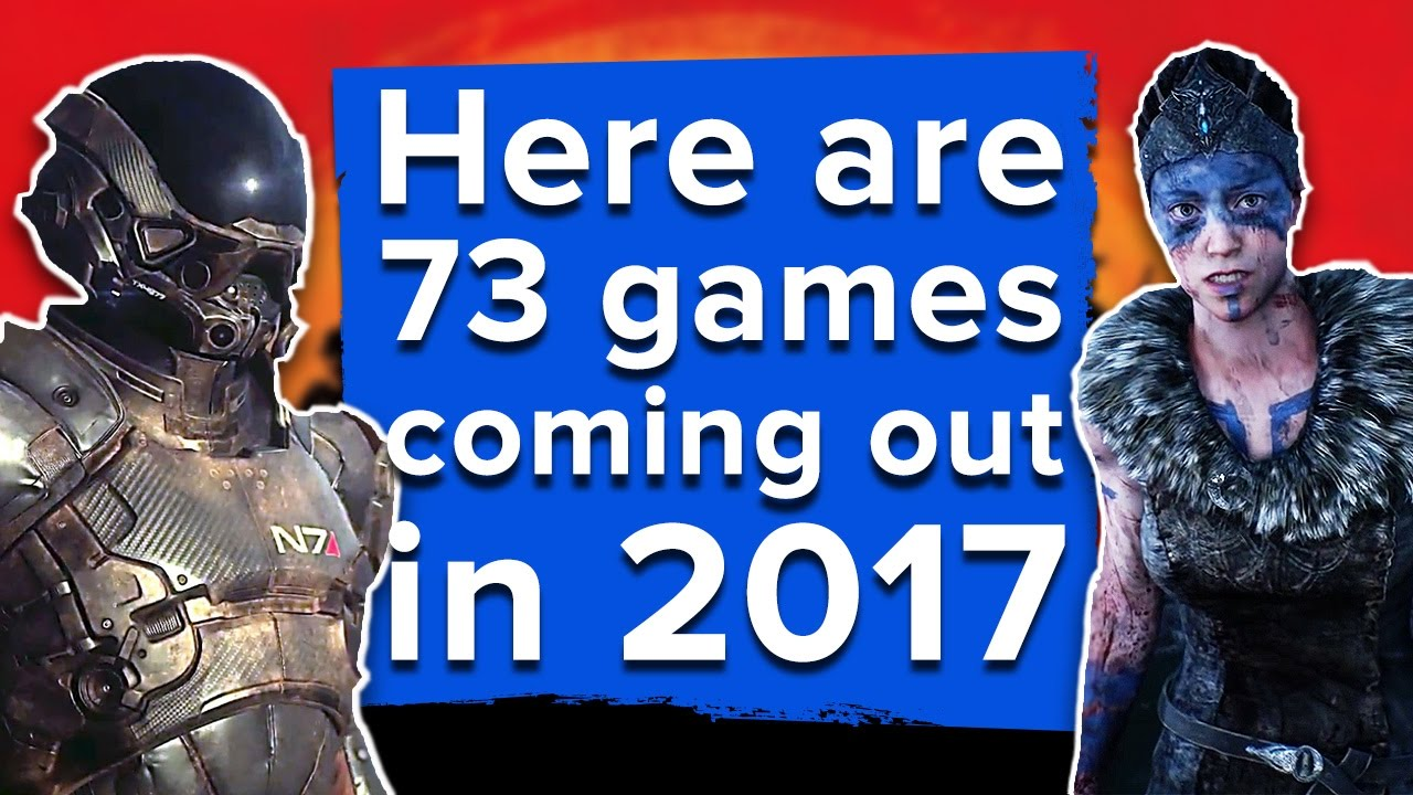 Here Are 73 Games Coming Out In 2017 Youtube