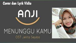 Download Lagu Anji Menunggu Kamu ( Ost Jelita Sejuba ) ( Lyrk dan Cover Vidio ) ( Atra official ) Mp3