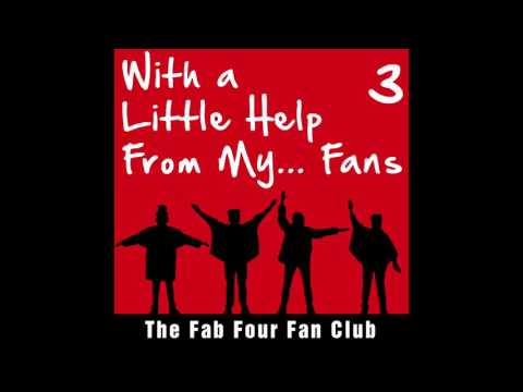 With A Little Help From My Fans, Vol. 3 - The Fab Four Fan Club (Full Album)