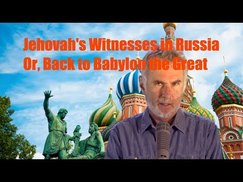 Jehovah's Witnesses in Russia. Or, back to Babylon