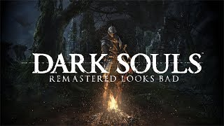 Dark Souls Remastered looks bad