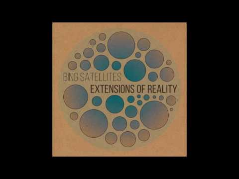 Bing Satellites - Extensions Of Reality [Full Album]