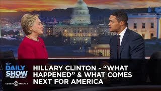 "Hillary Clinton - ""What Happened"" & What Comes Next for America: The Daily Show"