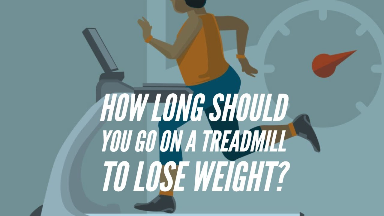 How Long Should You Go On A Treadmill To Lose Weight Youtube