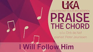I Will Follow Him - Universitair Koor Antwerpen