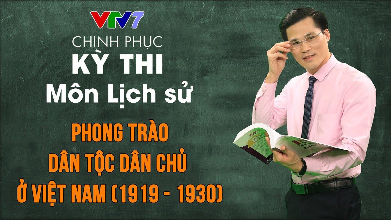 Phong trào dân tộc dân chủ ở Việt Nam (1919 – 1930) | Chinh phục kỳ thi THPTQG môn Lịch sử