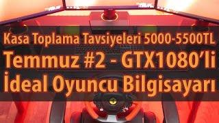 Kasa Toplama Tavsiyeleri - Temmuz #2 - GTX1080'li DDR4 İdeal Oyuncu Bilgisayarı 5000-5500TL[ESKİ]