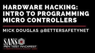 Hardware Hacking: Intro to Programming Micro Controllers w/ Mick Douglas - SANS HackFest 2020