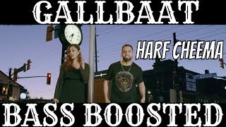 GALLBAAT [BASS BOOSTED] Harf Cheema Ft. Gurlej Akhtar | Latest Bass Boosted Songs