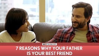 FilterCopy | 7 Reasons Why Your Dad Is Your Best Friend | Ft. Saif Ali Khan