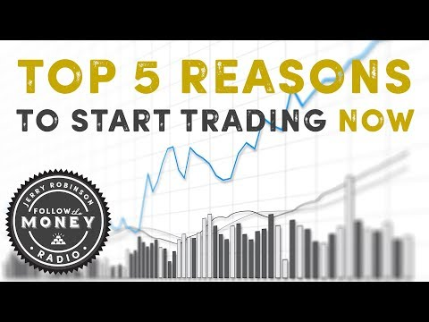 Top 5 Reasons To Start Trading Stocks/ETFs/Options Now! New Trader Advice - Jerry Robinson