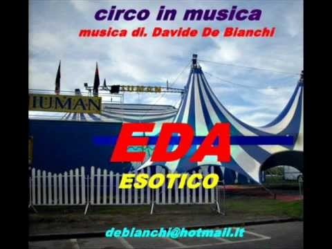 CIRCO IN MUSICA EDA musica di. Davide De Bianchi. INFO: debianchi@hotmail.it