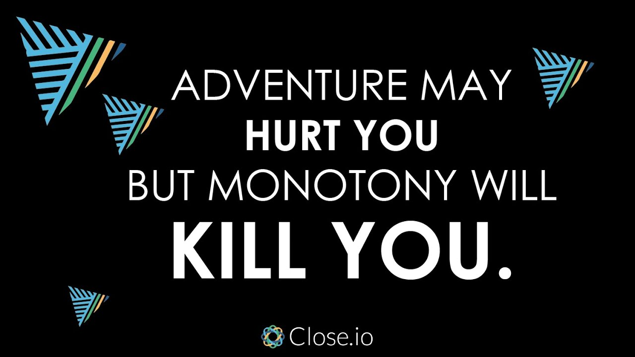 Sales Motivation Quote Adventure May Hurt You But Monotony Will