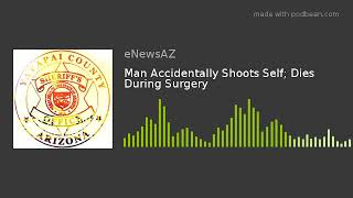Man Accidentally Shoots Self; Dies During Surgery