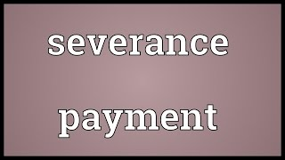 Severance payment Meaning