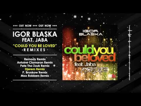 Igor Blaska ft. Jaba - Could You Be Loved (Remixes) (Minimix) // OUT NOW!!