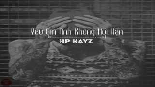 [Official Audio] Yêu Em Anh Không Hối Hận - HP Kayz