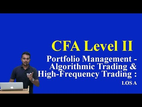 2017: CFA Level 2: Portfolio Management - Algorithmic Trading and High-Frequency Trading : LOS A