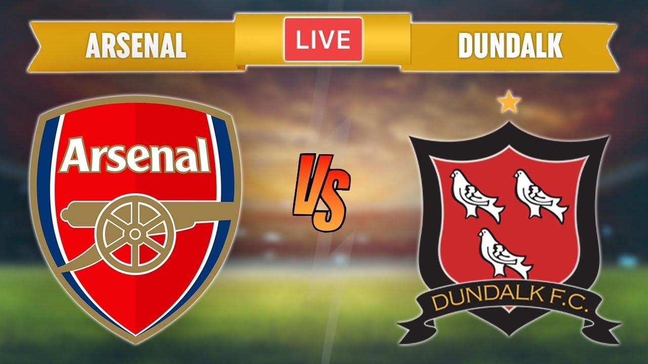 ARSENAL vs DUNDALK - LIVE STREAMING - Europa League - Football Match