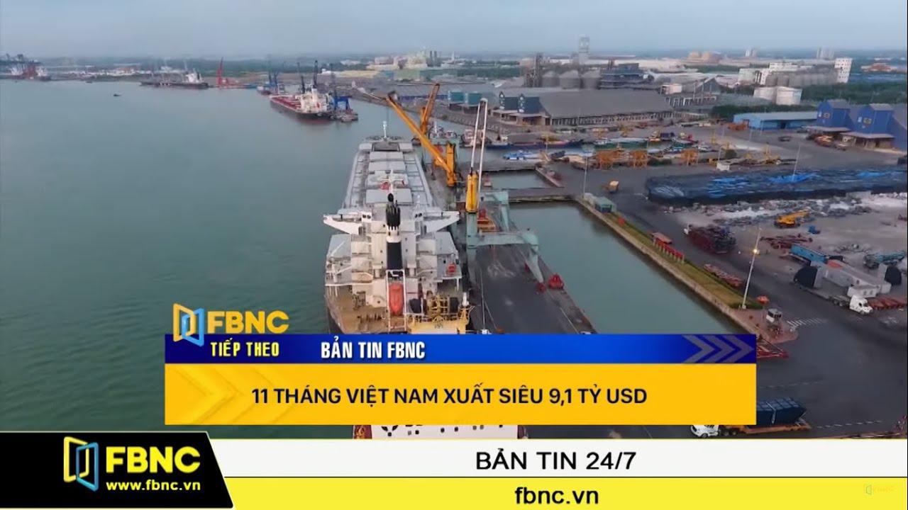 Việt Nam xuất siêu kỷ lục 9,1 tỷ USD   FBNC TV Bản Tin Cuối Tuần 7/12/19