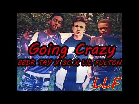 Going Crazy - Lil Fulton Feat. BBDR Tay x 3C #LLF