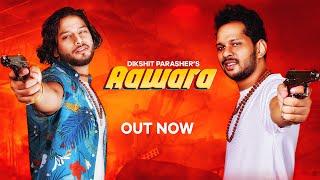 AAWARA Song : Dikshit Parasher | Harry Solanki | New Haryanvi Songs Haryanavi 2021