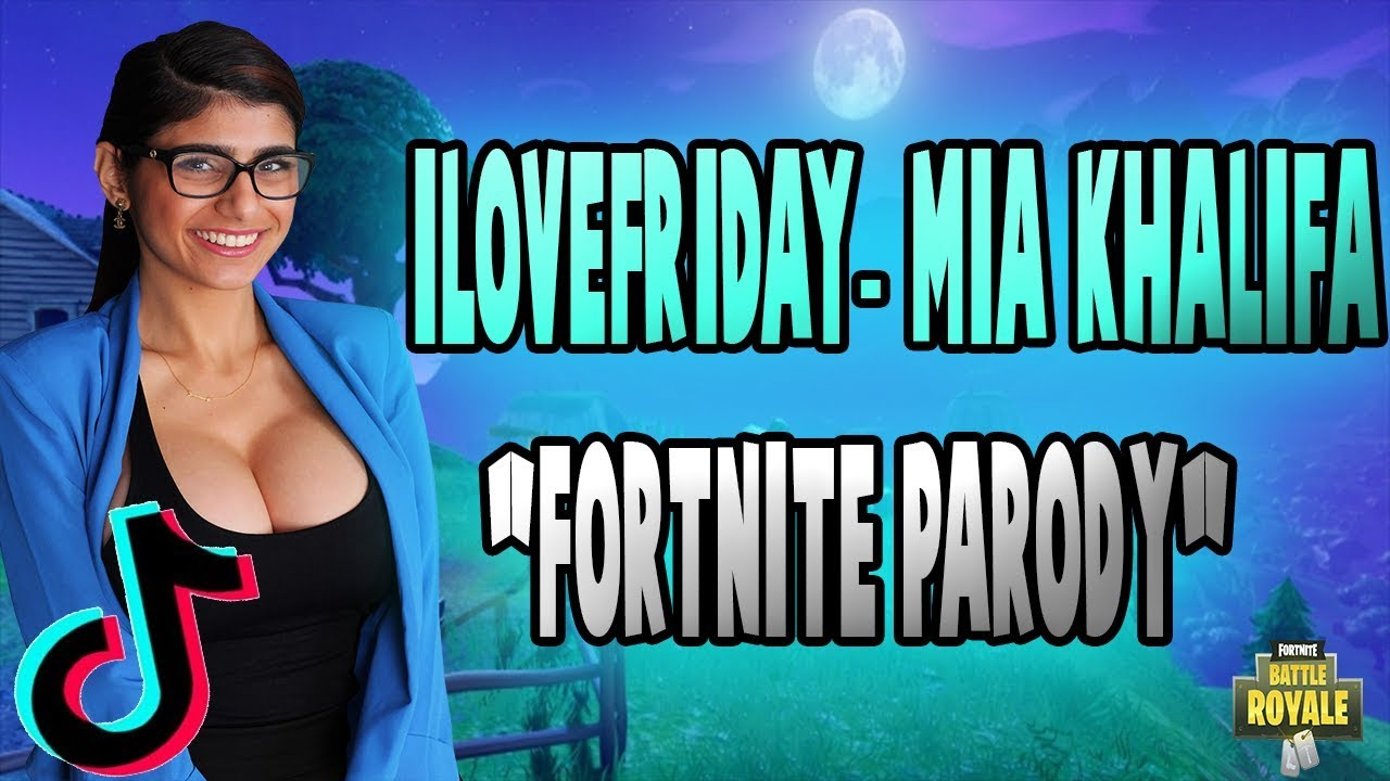 "ILOVEFRIDAY-Mia Khalifa (tik tok anthem) ""Fortnite Parody"" #1"