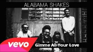 Alabama Shakes - Gimme All Your Love lyrics