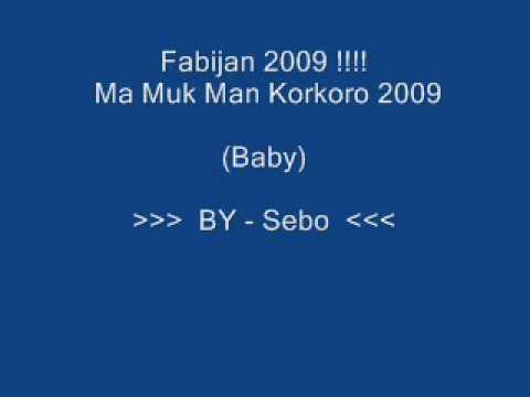 Fabijan 2009 Ma Muk Man Korkoro (Baby) - (BY - Sebo)
