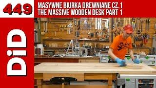 449. Masywne biurka drewniane cz.1 / The massive wooden desk part 1