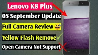Lenovo K8 Plus 05 September Update Full Camera Review | Yellow Flash Remove, Open Camera not support