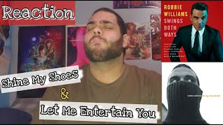 Robbie Williams - Shine My Shoes and Let Me Entertain You  REACTION 