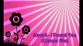 Axwell - I Found You (Classic Mix)