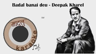 Badal Banaideu - Deepak Kharel [Madalu Karaoke]