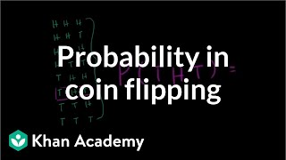 Coin flipping probability | Probability and Statistics | Khan Academy