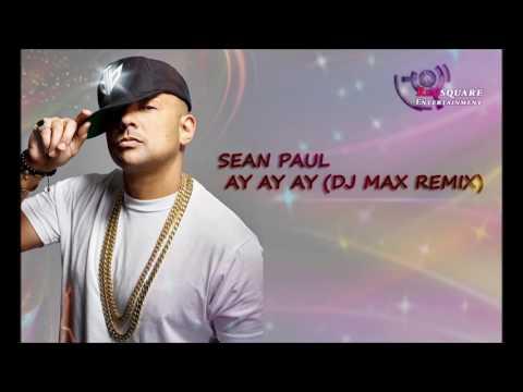 Sean Paul - AY AY AY (DJ Max Remix)