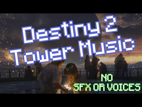 Destiny 2 - Tower Music (without SFX Or Voices)