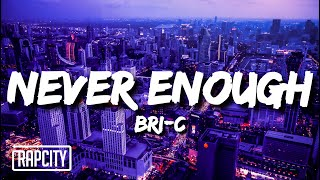 Bri-C - Never Enough (Lyrics)