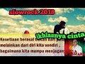 slowrock terbaru 2018 Ikhlasnya cinta arya asmara lirik musik