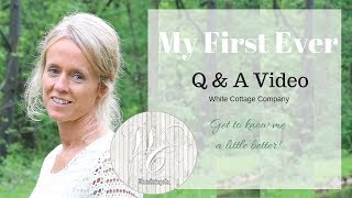 My first ever Q & A Video ~ Get to know me a little better ~ White Cottage Company Q & A
