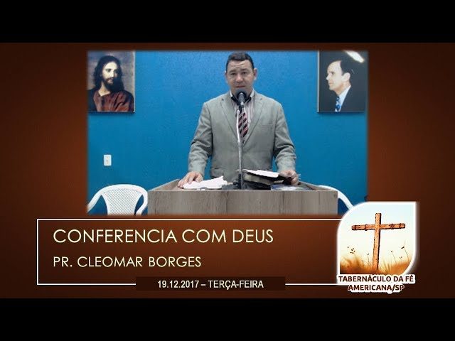 19.12.2017 | Terça-Feira | Conferência com Deus - Pr. Cleomar Borges | Americana/SP
