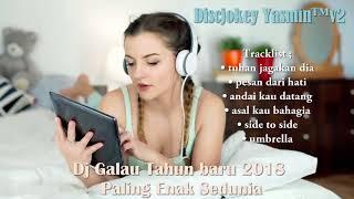 Video DJ Galau Tahun Baru 2018 Paling Enak Sedunia download MP3, 3GP, MP4, WEBM, AVI, FLV Maret 2018