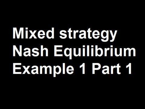 Mixed strategy Nash Equilibrium Example 1 Part 1