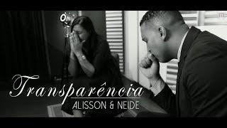 alisson e neide transparência videoclipe oficial