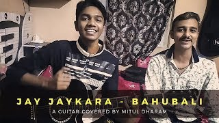 Jay Jaykara - Bahubali | Guitar Covered By Mitul Dharam
