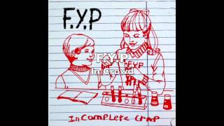 F.Y.P - Incomplete Crap (FULL ALBUM)