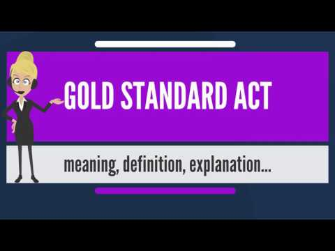 What is GOLD STANDARD ACT? What does GOLD STANDARD ACT mean? GOLD STANDARD ACT meaning